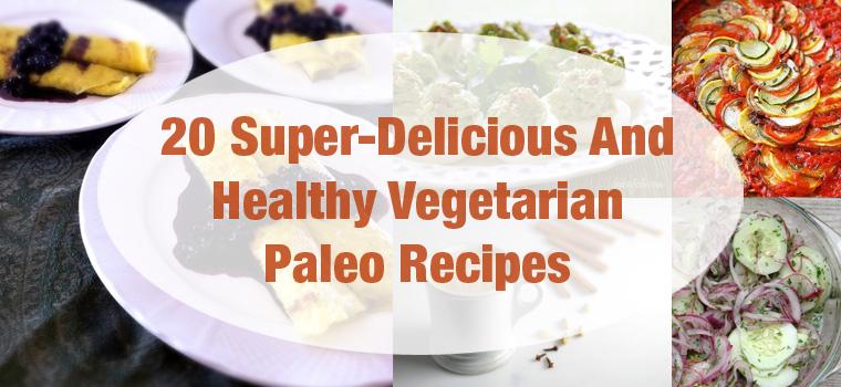 20 Super-Delicious And Healthy Vegetarian Paleo Recipes
