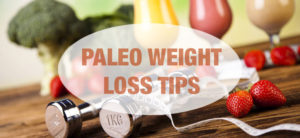 Paleo Weight Loss Tips